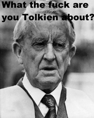 """What the fuck are you Tolkien about?"""