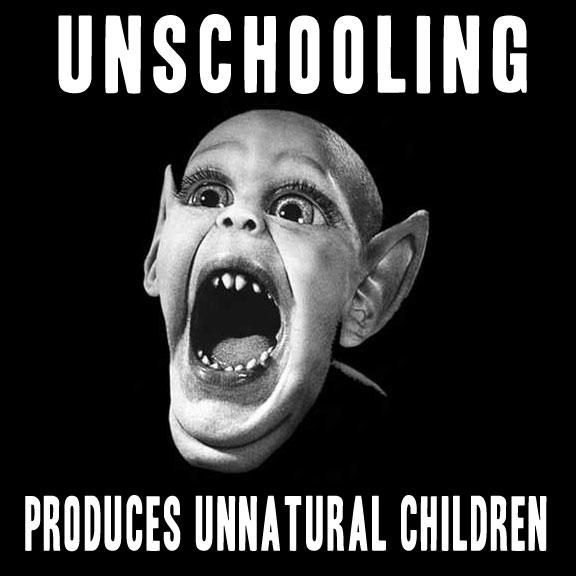 UNSCHOOLING PRODUCES UNNATURAL CHILDREN